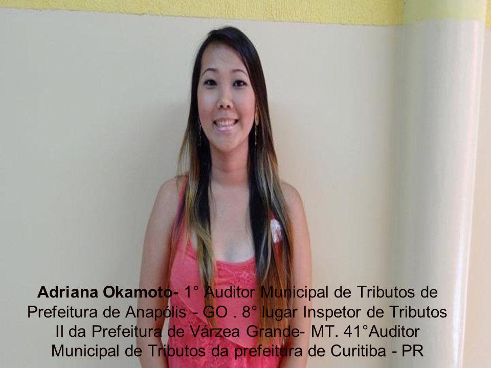 Adriana Okamoto- 1° Auditor Municipal de Tributos de Prefeitura de Anapólis - GO.