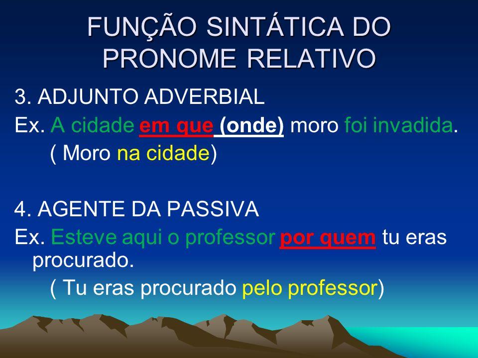FUNÇÃO SINTÁTICA DO PRONOME RELATIVO 3.ADJUNTO ADVERBIAL Ex.