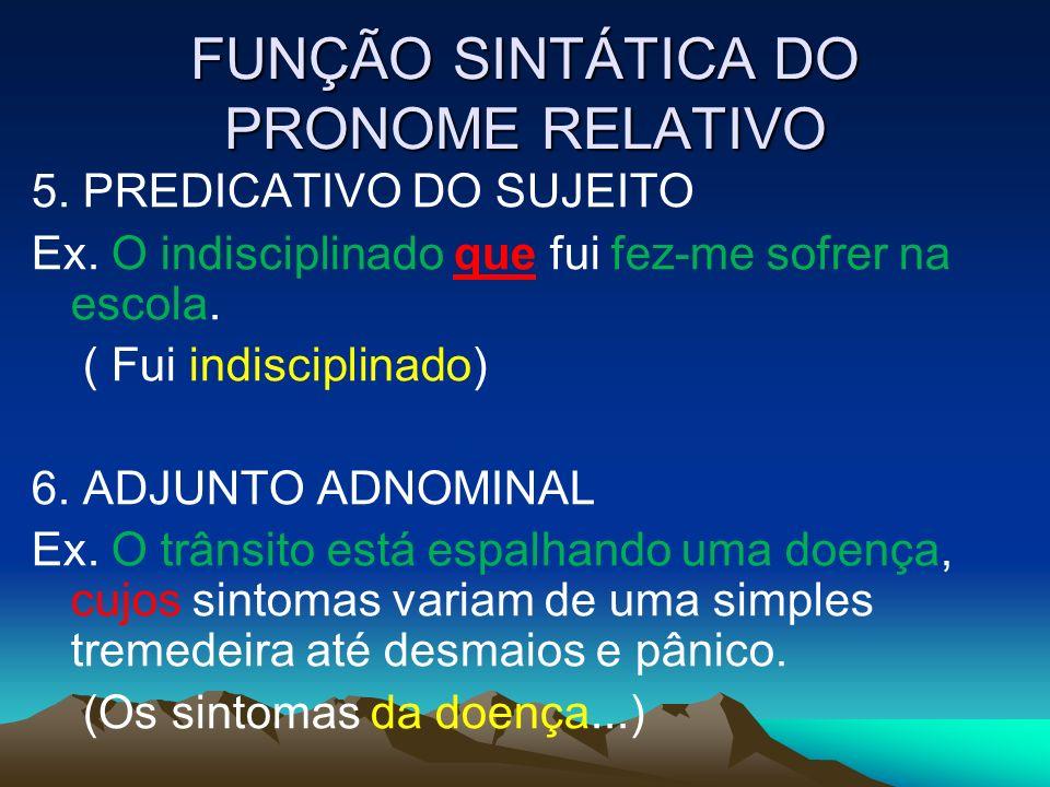 FUNÇÃO SINTÁTICA DO PRONOME RELATIVO 5.PREDICATIVO DO SUJEITO Ex.