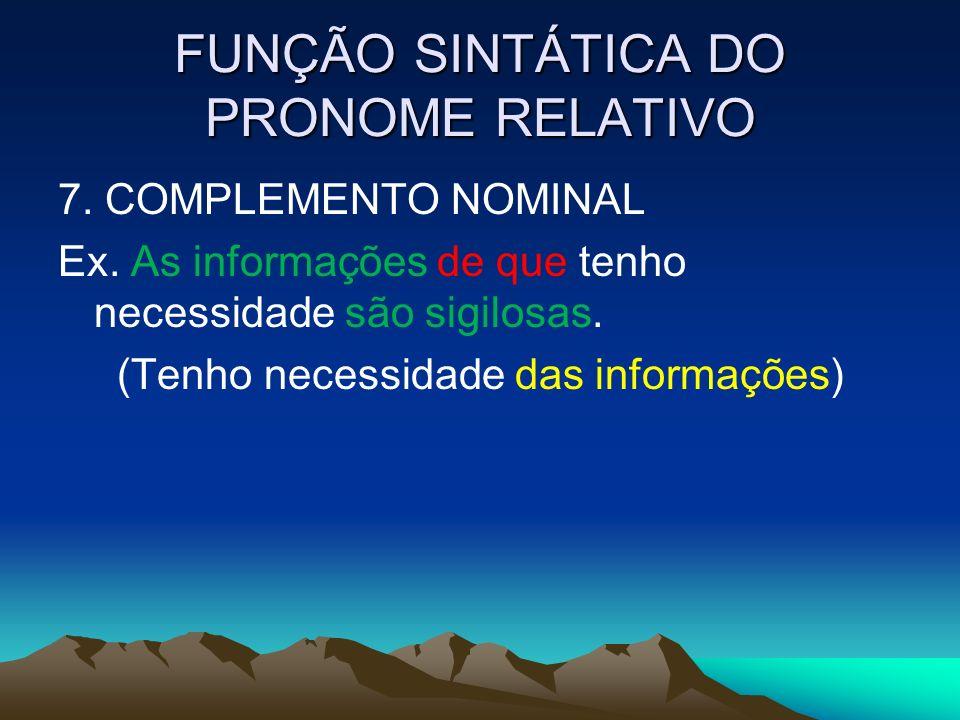 FUNÇÃO SINTÁTICA DO PRONOME RELATIVO 7.COMPLEMENTO NOMINAL Ex.