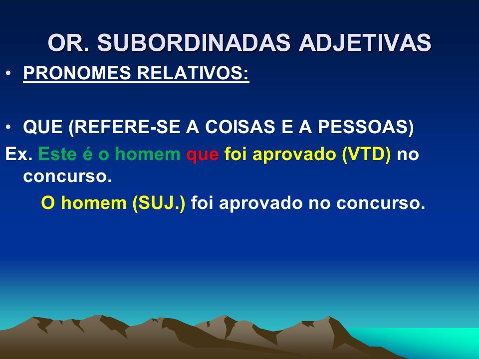 OR.SUBORDINADAS ADJETIVAS PRONOMES RELATIVOS: QUE (REFERE-SE A COISAS E A PESSOAS) Ex.