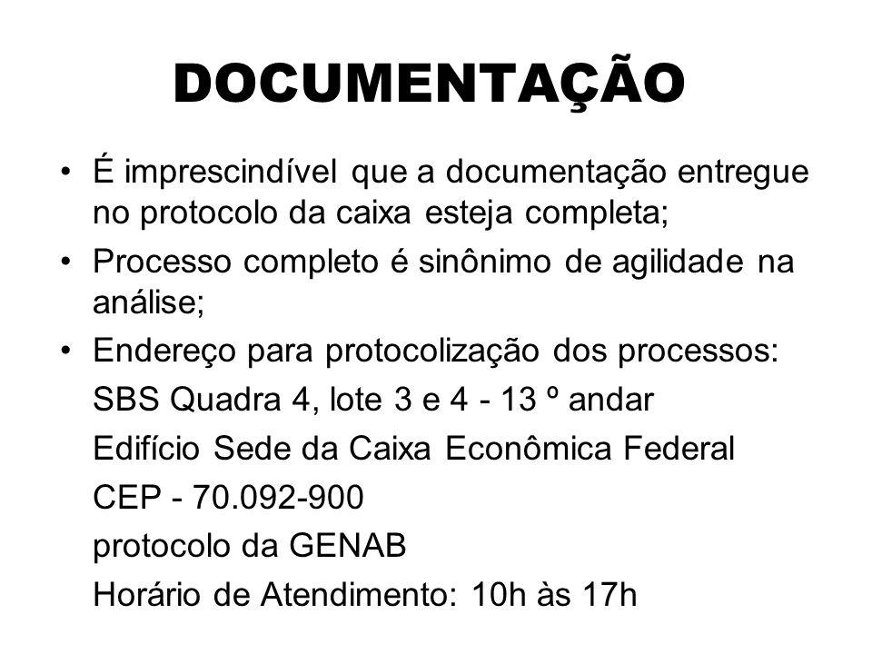 DOCUMENTAÇÃO É imprescindível que a documentação entregue no protocolo da caixa esteja completa; Processo completo é sinônimo de agilidade na análise; Endereço para protocolização dos processos: SBS Quadra 4, lote 3 e 4 - 13 º andar Edifício Sede da Caixa Econômica Federal CEP - 70.092-900 protocolo da GENAB Horário de Atendimento: 10h às 17h