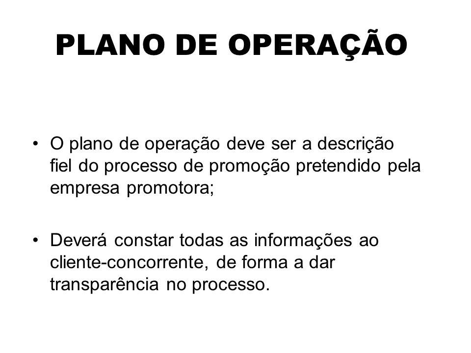 PLANO DE OPERAÇÃO O plano de operação deve ser a descrição fiel do processo de promoção pretendido pela empresa promotora; Deverá constar todas as inf
