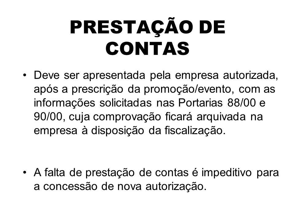 PRESTAÇÃO DE CONTAS Deve ser apresentada pela empresa autorizada, após a prescrição da promoção/evento, com as informações solicitadas nas Portarias 8
