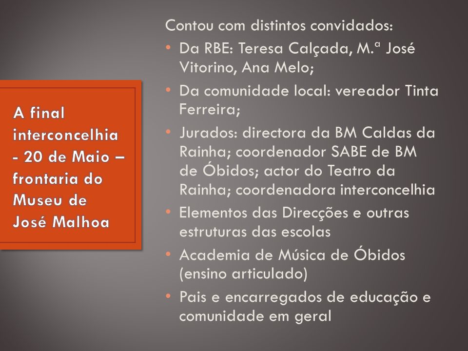 Contou com distintos convidados: Da RBE: Teresa Calçada, M.ª José Vitorino, Ana Melo; Da comunidade local: vereador Tinta Ferreira; Jurados: directora