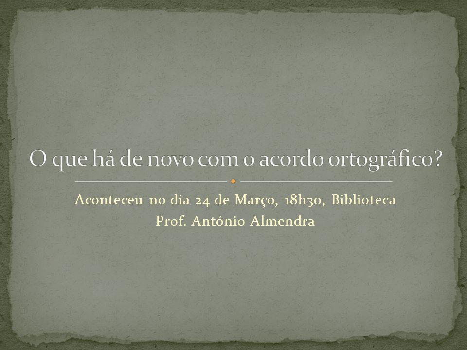 Aconteceu no dia 24 de Março, 18h30, Biblioteca Prof. António Almendra