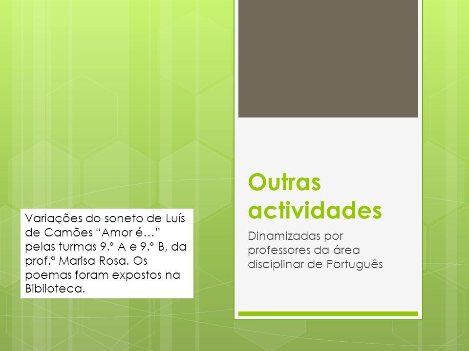Outras actividades Dinamizadas por professores da área disciplinar de Português Variações do soneto de Luís de Camões Amor é… pelas turmas 9.º A e 9.º