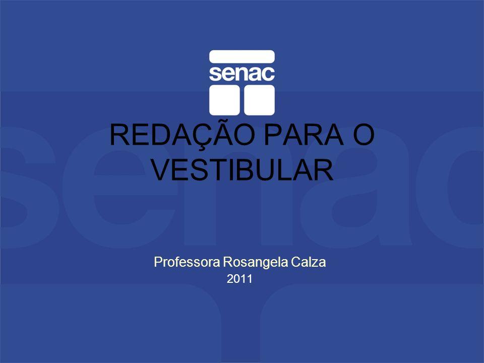 Professora Rosangela Calza 2011 REDAÇÃO PARA O VESTIBULAR