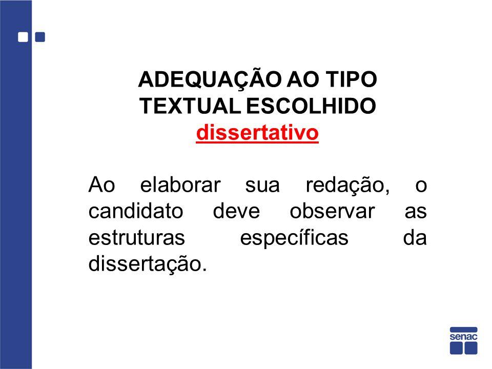 ADEQUAÇÃO AO TIPO TEXTUAL ESCOLHIDO dissertativo Ao elaborar sua redação, o candidato deve observar as estruturas específicas da dissertação.