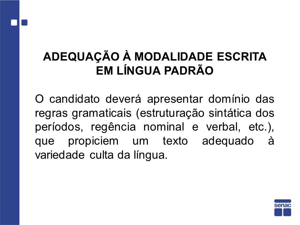 ADEQUAÇÃO À MODALIDADE ESCRITA EM LÍNGUA PADRÃO O candidato deverá apresentar domínio das regras gramaticais (estruturação sintática dos períodos, reg