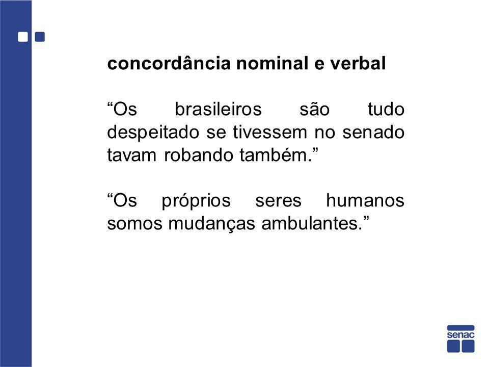 concordância nominal e verbal Os brasileiros são tudo despeitado se tivessem no senado tavam robando também. Os próprios seres humanos somos mudanças
