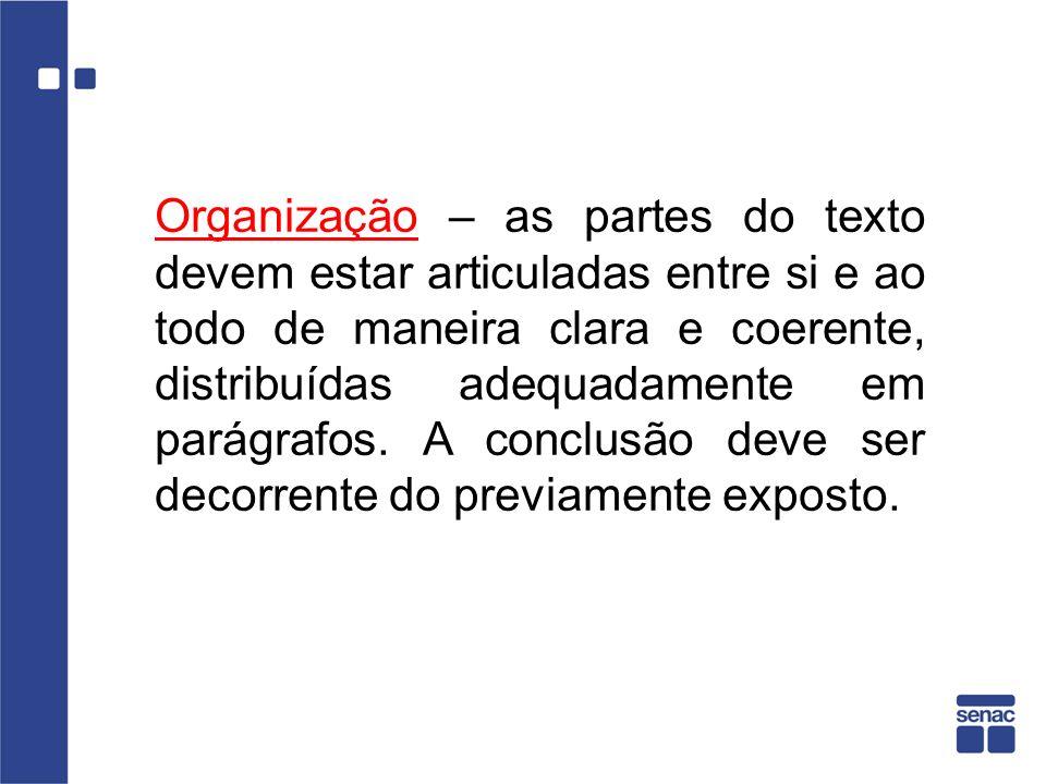 Organização – as partes do texto devem estar articuladas entre si e ao todo de maneira clara e coerente, distribuídas adequadamente em parágrafos. A c