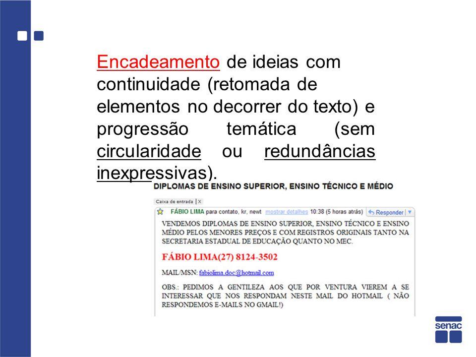 Encadeamento de ideias com continuidade (retomada de elementos no decorrer do texto) e progressão temática (sem circularidade ou redundâncias inexpres