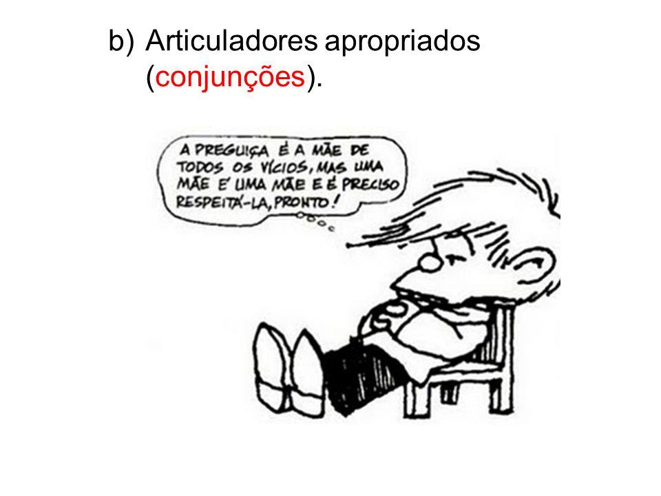 b)Articuladores apropriados (conjunções).