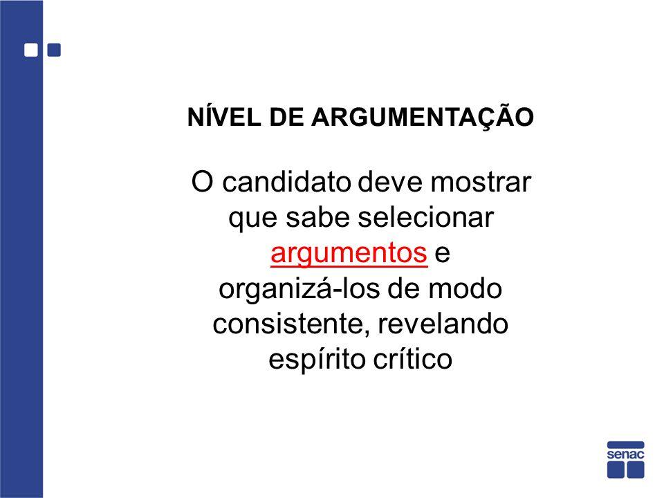 NÍVEL DE ARGUMENTAÇÃO O candidato deve mostrar que sabe selecionar argumentos e organizá-los de modo consistente, revelando espírito crítico