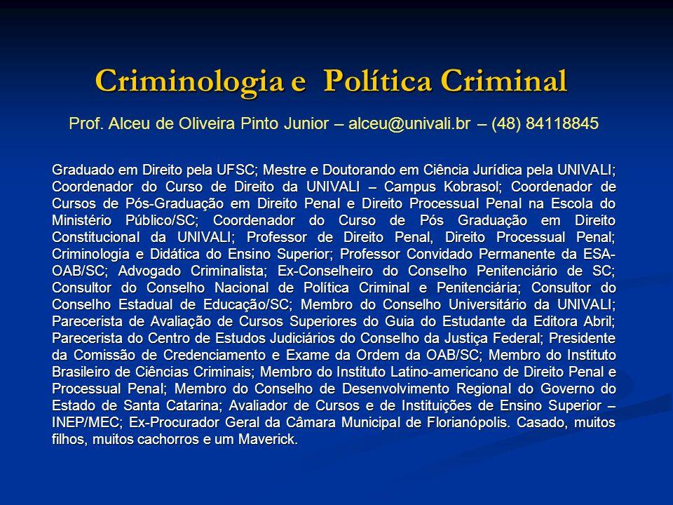 Criminologia e Política Criminal Prof. Alceu de Oliveira Pinto Junior – alceu@univali.br – (48) 84118845 Graduado em Direito pela UFSC; Mestre e Douto