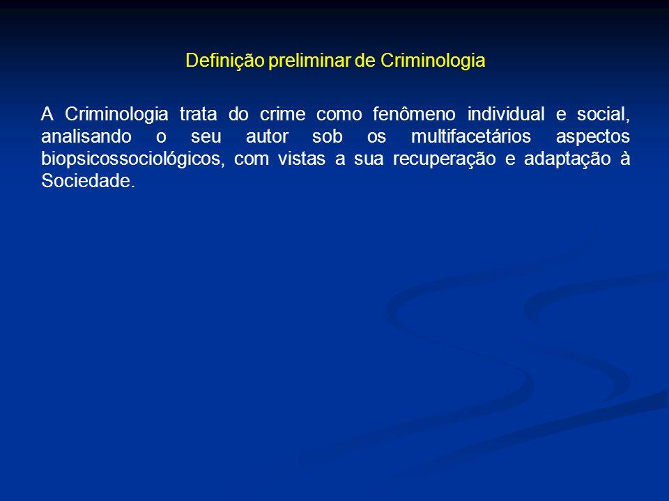 Definição preliminar de Criminologia A Criminologia trata do crime como fenômeno individual e social, analisando o seu autor sob os multifacetários as