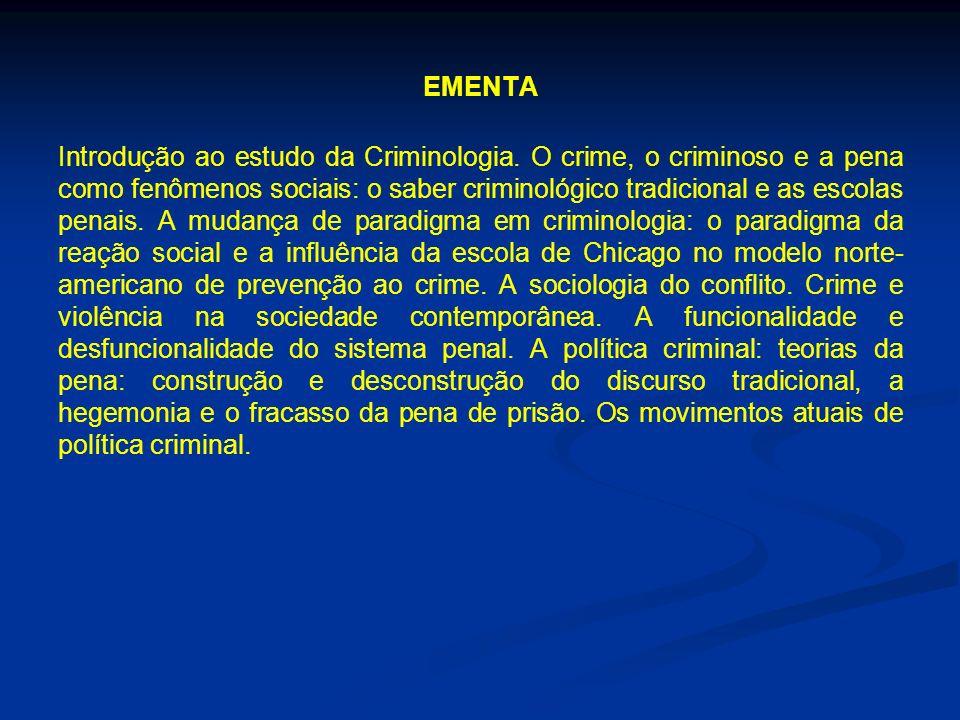 EMENTA Introdução ao estudo da Criminologia. O crime, o criminoso e a pena como fenômenos sociais: o saber criminológico tradicional e as escolas pena
