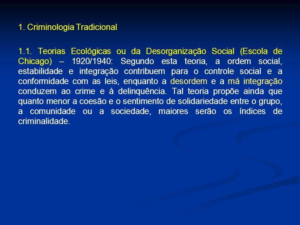 1. Criminologia Tradicional 1.1. Teorias Ecológicas ou da Desorganização Social (Escola de Chicago) – 1920/1940: Segundo esta teoria, a ordem social,