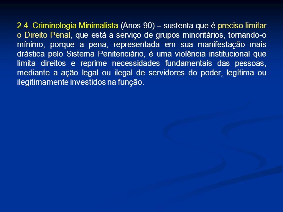 2.4. Criminologia Minimalista (Anos 90) – sustenta que é preciso limitar o Direito Penal, que está a serviço de grupos minoritários, tornando-o mínimo