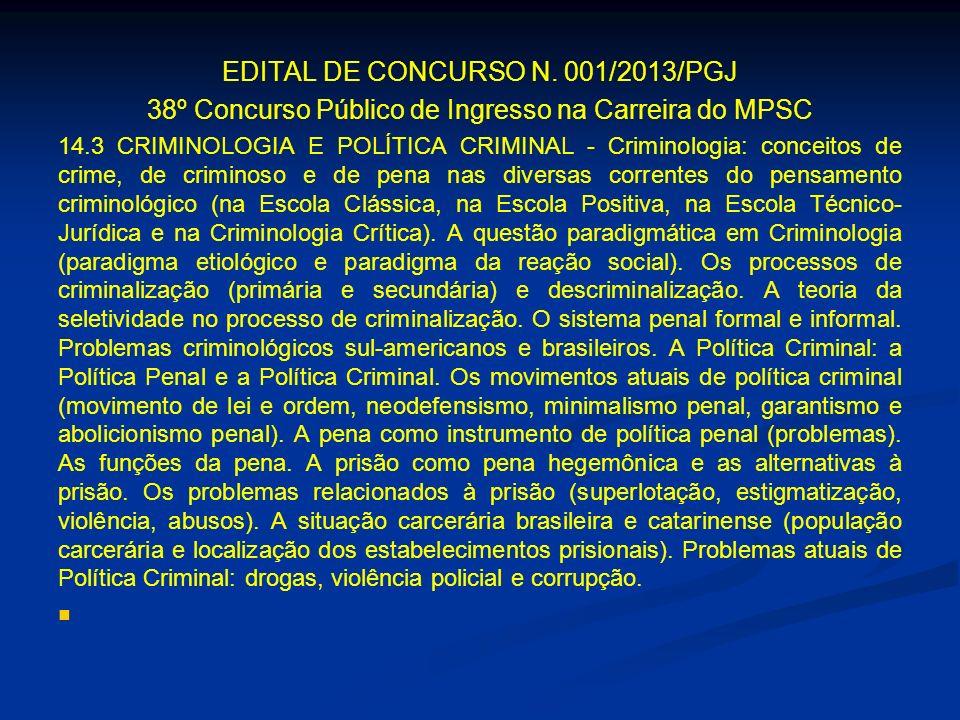 EDITAL DE CONCURSO N. 001/2013/PGJ 38º Concurso Público de Ingresso na Carreira do MPSC 14.3 CRIMINOLOGIA E POLÍTICA CRIMINAL - Criminologia: conceito