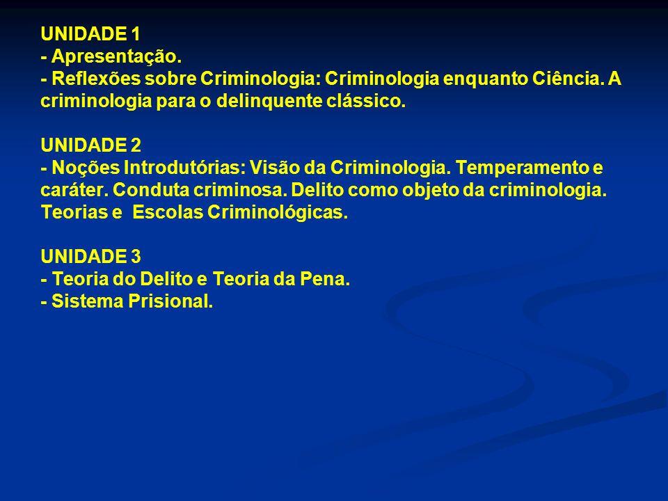 UNIDADE 1 - Apresentação. - Reflexões sobre Criminologia: Criminologia enquanto Ciência. A criminologia para o delinquente clássico. UNIDADE 2 - Noçõe