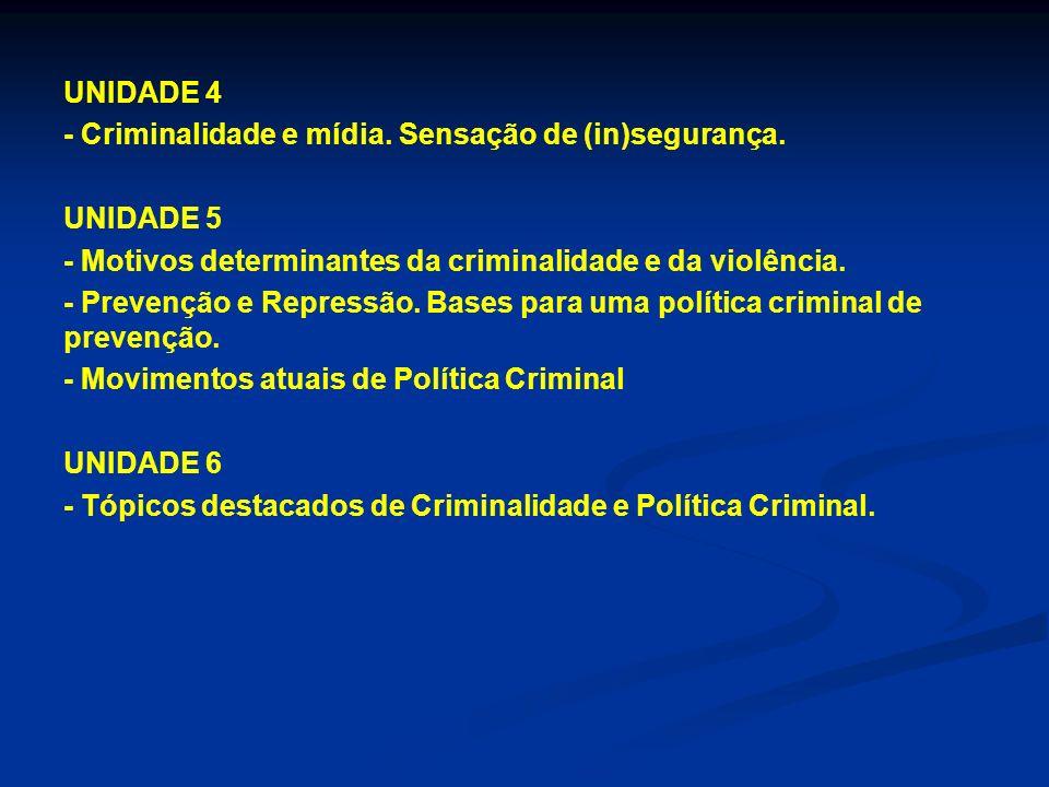UNIDADE 4 - Criminalidade e mídia. Sensação de (in)segurança. UNIDADE 5 - Motivos determinantes da criminalidade e da violência. - Prevenção e Repress
