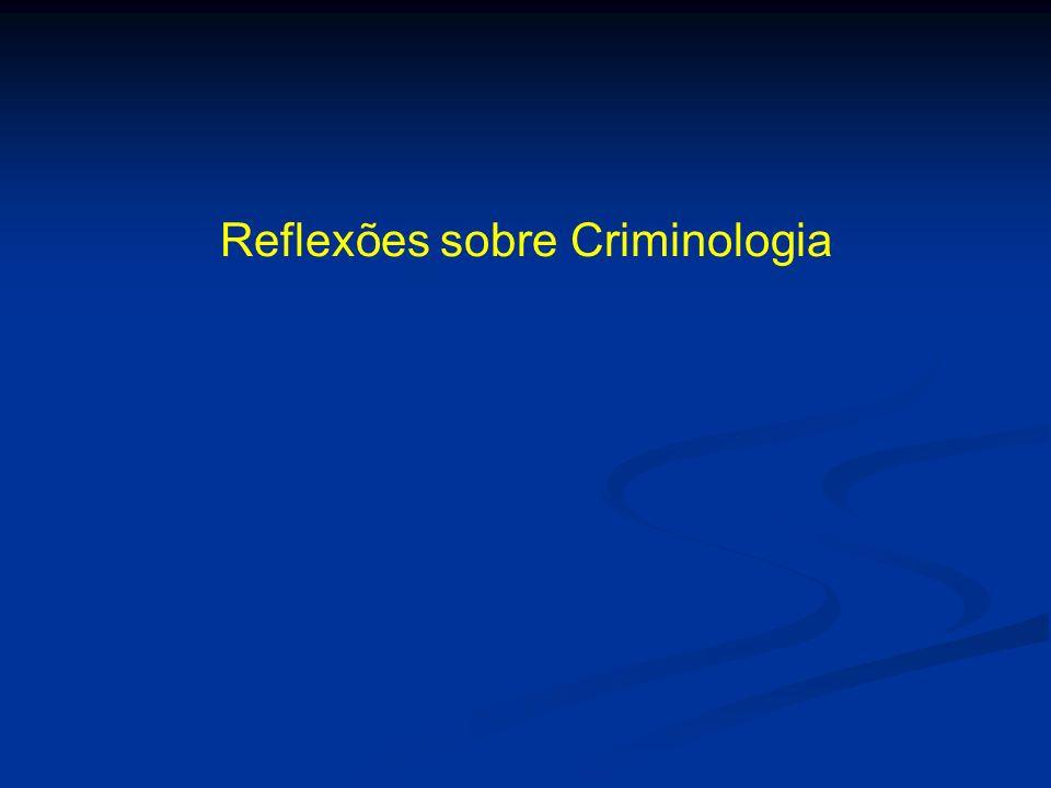 Ideias e instituições criminais Período criminológico – Estudo do homem delinquente e a explicação causal do delito.