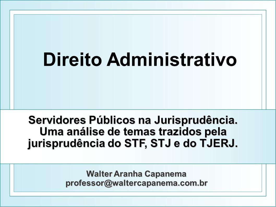 Walter Aranha Capanema professor@waltercapanema.com.br Servidores Públicos na Jurisprudência. Uma análise de temas trazidos pela jurisprudência do STF