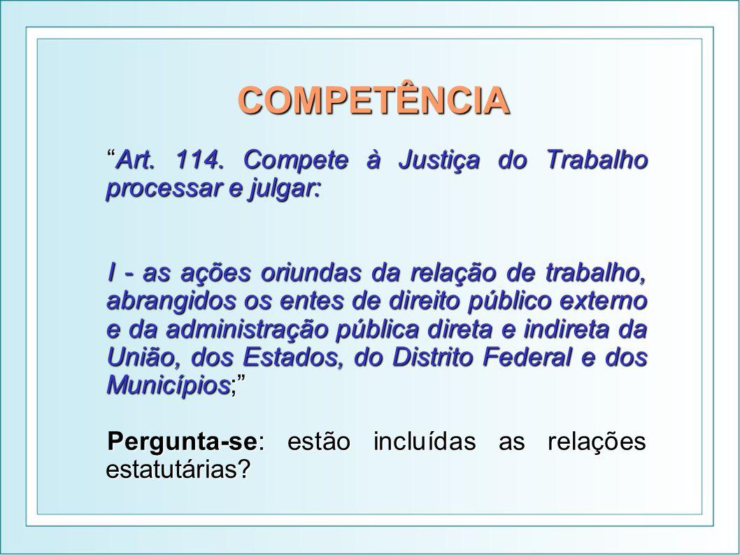 COMPETÊNCIA Art. 114. Compete à Justiça do Trabalho processar e julgar:Art. 114. Compete à Justiça do Trabalho processar e julgar: I - as ações oriund