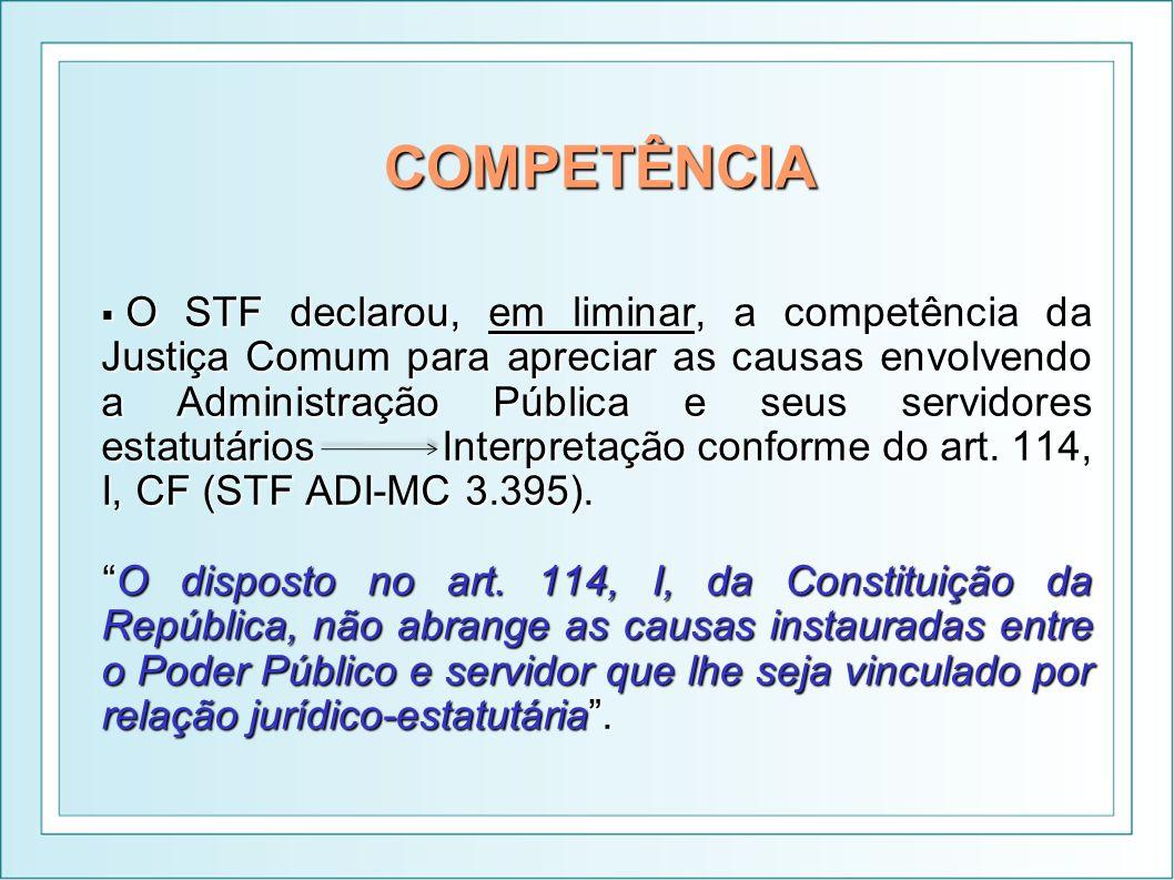 COMPETÊNCIA O STF declarou, em liminar, a competência da Justiça Comum para apreciar as causas envolvendo a Administração Pública e seus servidores es