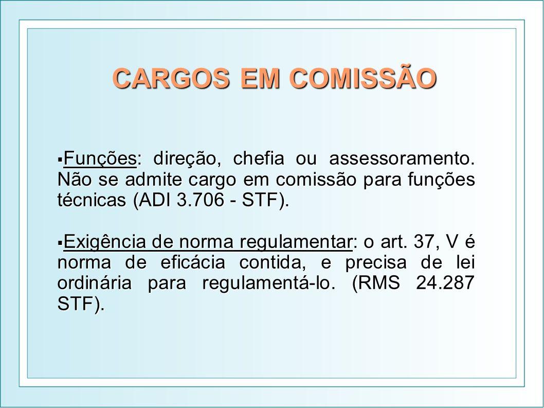 CARGOS EM COMISSÃO Funções: direção, chefia ou assessoramento. Não se admite cargo em comissão para funções técnicas (ADI 3.706 - STF). Funções: direç