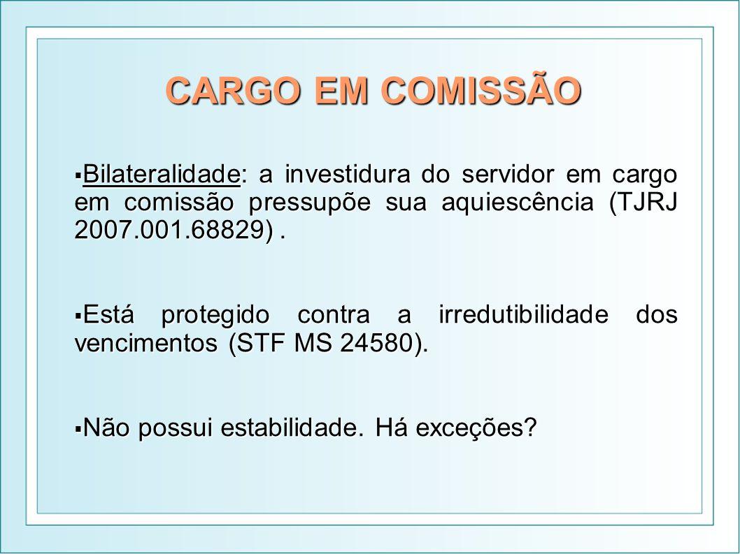 CARGO EM COMISSÃO Bilateralidade: a investidura do servidor em cargo em comissão pressupõe sua aquiescência (TJRJ 2007.001.68829). Bilateralidade: a i