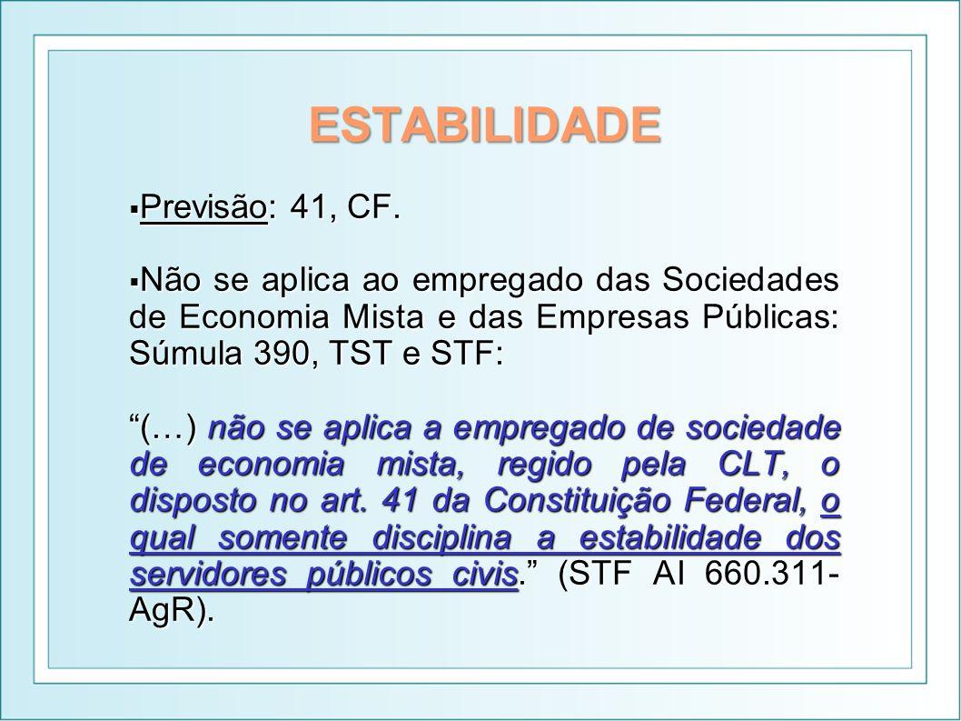 ESTABILIDADE Previsão: 41, CF. Previsão: 41, CF. Não se aplica ao empregado das Sociedades de Economia Mista e das Empresas Públicas: Súmula 390, TST