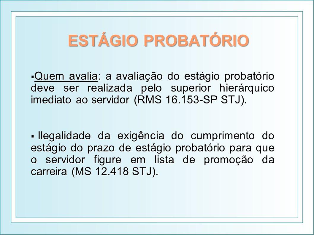 ESTÁGIO PROBATÓRIO Quem avalia: a avaliação do estágio probatório deve ser realizada pelo superior hierárquico imediato ao servidor (RMS 16.153-SP STJ