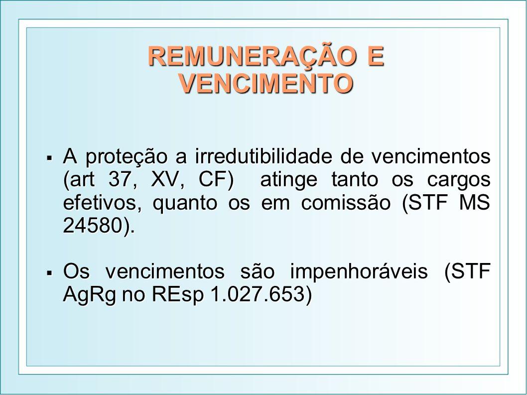 REMUNERAÇÃO E VENCIMENTO A proteção a irredutibilidade de vencimentos (art 37, XV, CF) atinge tanto os cargos efetivos, quanto os em comissão (STF MS