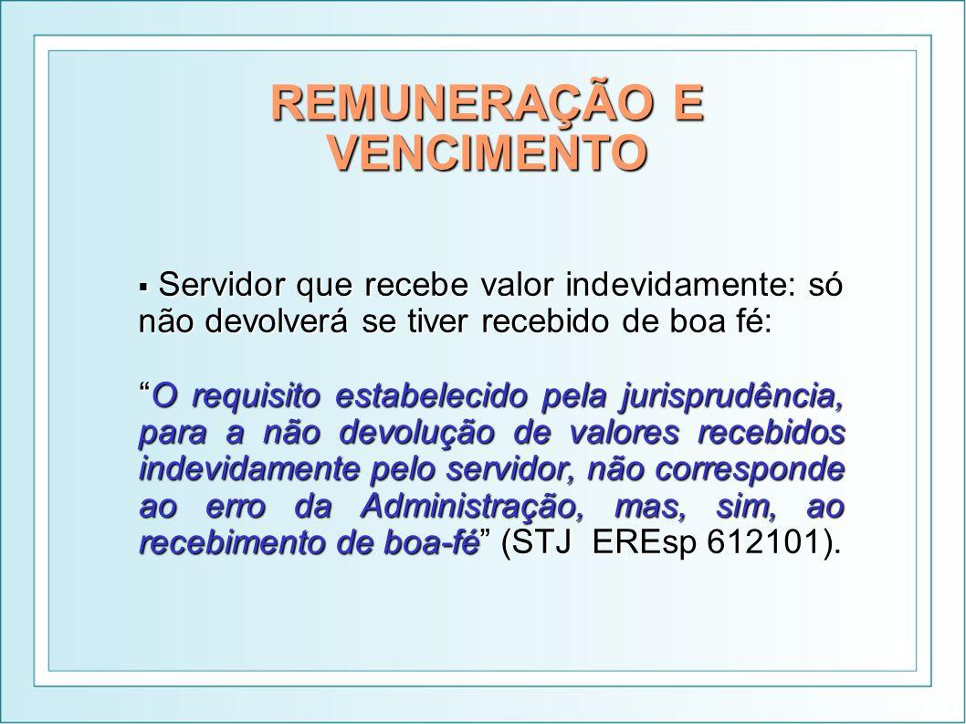 REMUNERAÇÃO E VENCIMENTO Servidor que recebe valor indevidamente: só não devolverá se tiver recebido de boa fé: Servidor que recebe valor indevidament