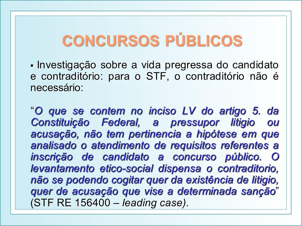 CONCURSOS PÚBLICOS Investigação sobre a vida pregressa do candidato e contraditório: para o STF, o contraditório não é necessário: Investigação sobre
