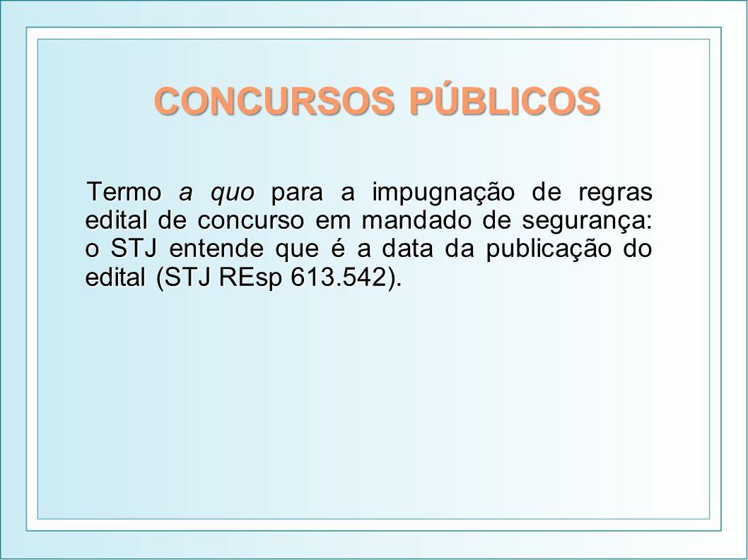 CONCURSOS PÚBLICOS Termo a quo para a impugnação de regras edital de concurso em mandado de segurança: o STJ entende que é a data da publicação do edi
