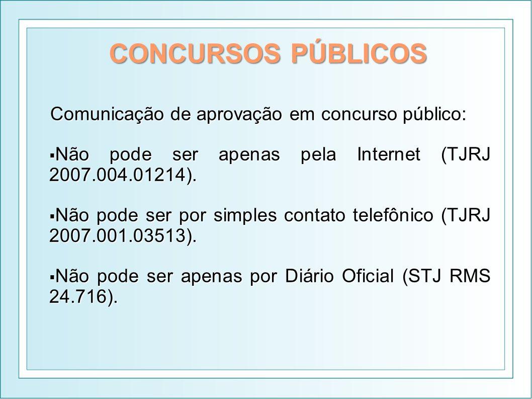 CONCURSOS PÚBLICOS Comunicação de aprovação em concurso público: Não pode ser apenas pela Internet (TJRJ 2007.004.01214). Não pode ser apenas pela Int