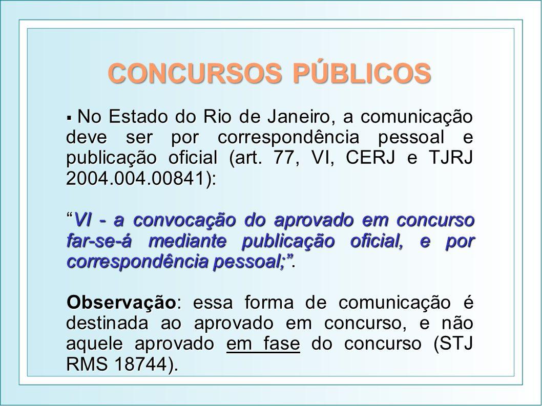 CONCURSOS PÚBLICOS No Estado do Rio de Janeiro, a comunicação deve ser por correspondência pessoal e publicação oficial (art. 77, VI, CERJ e TJRJ 2004