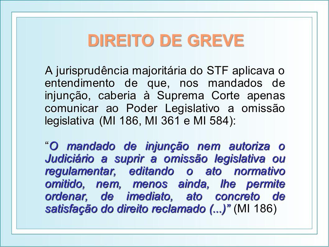 DIREITO DE GREVE A jurisprudência majoritária do STF aplicava o entendimento de que, nos mandados de injunção, caberia à Suprema Corte apenas comunica