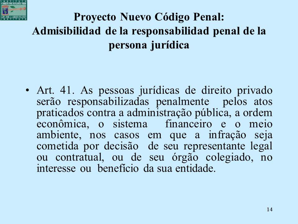 14 Proyecto Nuevo Código Penal: Admisibilidad de la responsabilidad penal de la persona jurídica Art. 41. As pessoas jurídicas de direito privado serã