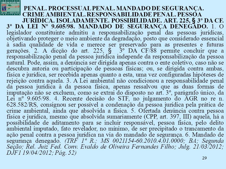 29 PENAL. PROCESSUAL PENAL. MANDADO DE SEGURANÇA. CRIME AMBIENTAL. RESPONSABILIDADE PENAL. PESSOA JURÍDICA. ISOLADAMENTE. POSSIBILIDADE. ART. 225, § 3