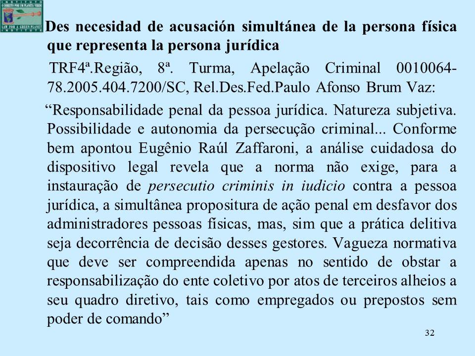 32 Des necesidad de acusación simultánea de la persona física que representa la persona jurídica TRF4ª.Região, 8ª. Turma, Apelação Criminal 0010064- 7