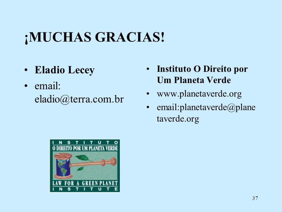 37 ¡MUCHAS GRACIAS! Eladio Lecey email: eladio@terra.com.br Instituto O Direito por Um Planeta Verde www.planetaverde.org email:planetaverde@plane tav