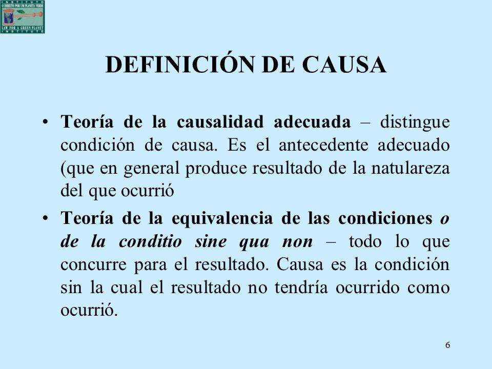 66 DEFINICIÓN DE CAUSA Teoría de la causalidad adecuada – distingue condición de causa. Es el antecedente adecuado (que en general produce resultado d