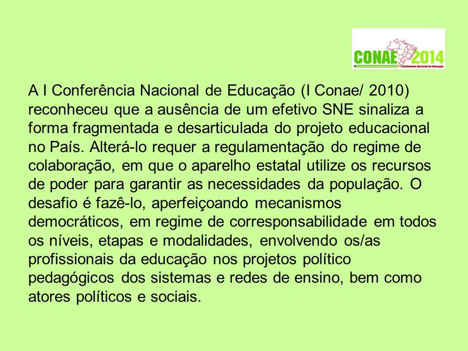 A I Conferência Nacional de Educação (I Conae/ 2010) reconheceu que a ausência de um efetivo SNE sinaliza a forma fragmentada e desarticulada do projeto educacional no País.