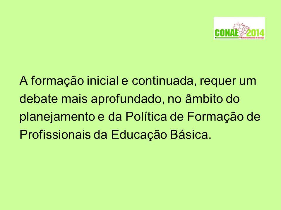 A formação inicial e continuada, requer um debate mais aprofundado, no âmbito do planejamento e da Política de Formação de Profissionais da Educação Básica.