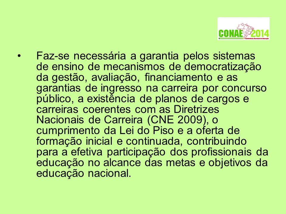 Faz-se necessária a garantia pelos sistemas de ensino de mecanismos de democratização da gestão, avaliação, financiamento e as garantias de ingresso n